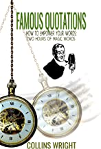 Famous Quotations: How to Empower Your Words: Two Hours of Magic Words (English Edition)