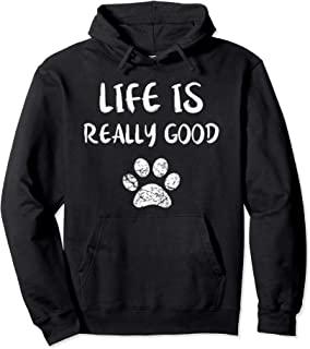 Life Is Really Good Hoodie Funny Dog Lovers Puppy Paw Design