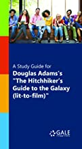 """A Study Guide for Douglas Adams's """"Hitchiker's Guide to the Galaxy (lit-to-film)"""" (Novels for Students)"""