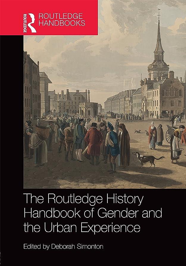 スノーケル複製するファーザーファージュThe Routledge History Handbook of Gender and the Urban Experience (Routledge History Handbooks) (English Edition)