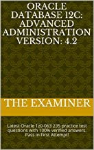 Oracle Database 12c: Advanced Administration  Version: 4.2: Latest Oracle 1z0-063 235 practice test questions with 100% verified answers. Pass in First Attempt!