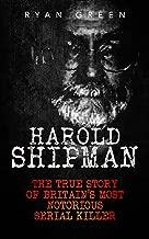 Harold Shipman: The True Story of Britain's Most Notorious Serial Killer (True Crime, Serial Killers, Murderers)