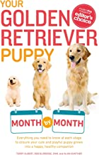 Your Golden Retriever Puppy Month by Month: Everything You Need to Know at Each Stage to Ensure Your Cute and Playful Puppy (Your Puppy Month by Month)