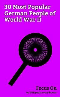 Focus On: 30 Most Popular German People of World War II: Oskar Schindler, Rudolf Hess, Franz von Papen, Martin Niemöller, Hjalmar Schacht, Nina Schenk ... Gustav Krupp von Bohlen und Halbach, etc.