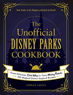 The Unofficial Disney Parks Cookbook: From Delicious Dole Whip to Tasty Mickey Pretzels, 100 Magical Disney-Inspired Recip...