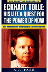 Eckhart Tolle: His Life & Quest For The Power Of Now: (The Unauthorized Biography of a Modern Mystic) (The Secret of Now Book 8) Kindle Edition