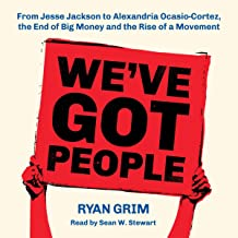 We`ve Got People: From Jesse Jackson to AOC, the End of Big Money and the Rise of a Movement