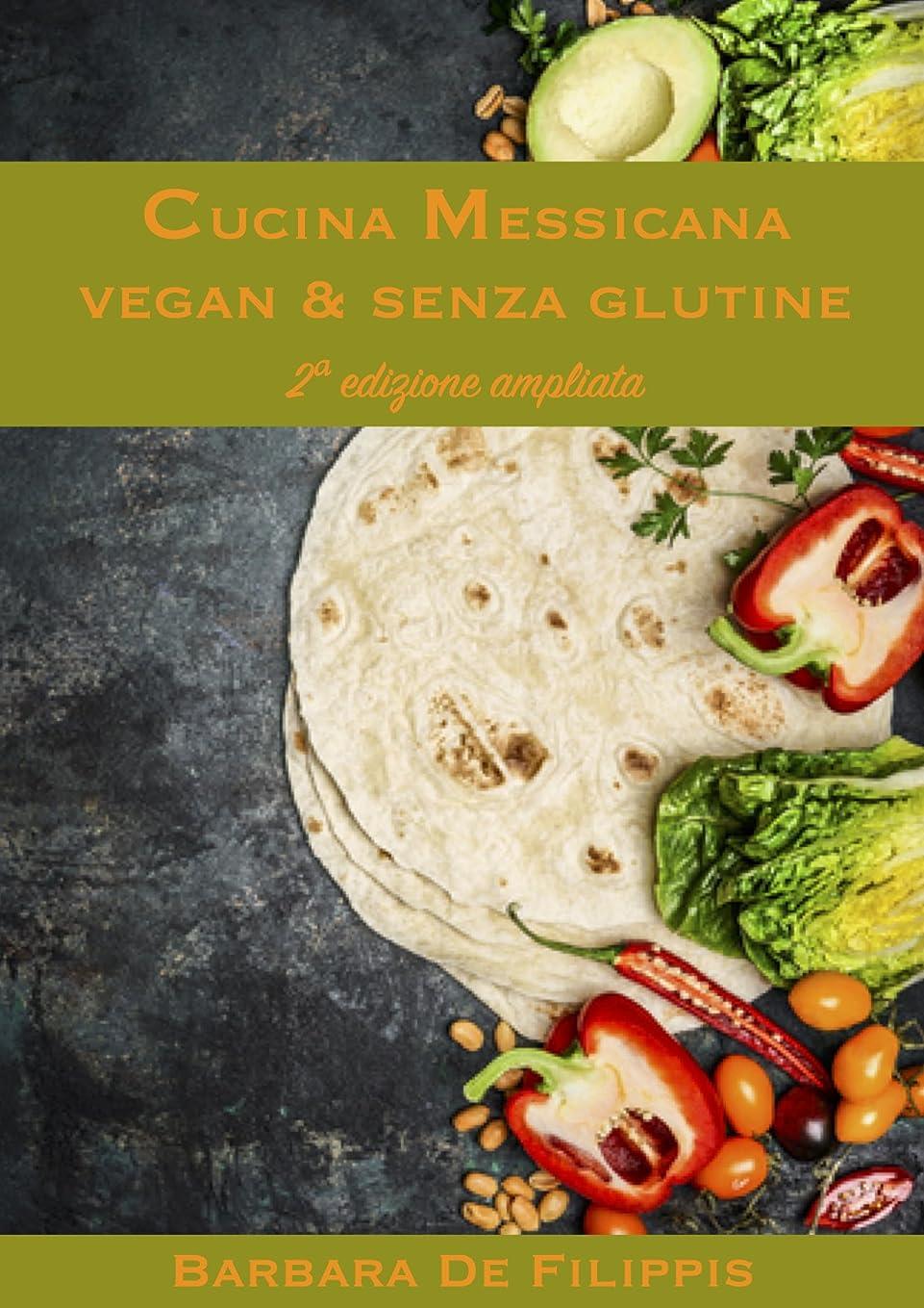 テレビ局奪う素人CUCINA MESSICANA VEGAN & SENZA GLUTINE: seconda edizione ampliata (CUCINA ETNICA VEGANA) (Italian Edition)