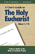 The Holy Eucharist: Rites I & II (A User's Guide to the Book of Common Prayer)
