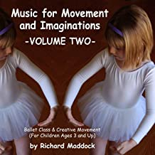 Music for Movement and Imaginations Volume Two: Ballet Class & Creative Movement