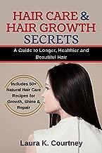 Hair Care and Hair Growth Secrets: A Guide to Longer, Healthier and Beautiful Hair - Includes 50+ Natural Hair Care Recipes for Growth, Shine & Repair (Organic Shampoo Recipes, Hair Loss Treatment)