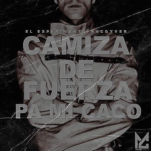 Camisa de Fuerza Pa Mi Caco [Explicit] de El Experimento Macgyver en Amazon Music - Amazon.es
