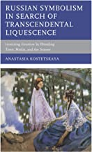 Russian Symbolism in Search of Transcendental Liquescence: Iconizing Emotion by Blending Time, Media, and the Senses (Crosscurrents: Russia's Literature in Context)