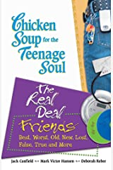 Chicken Soup for the Teenage Soul: The Real Deal Friends: Best, Worst, Old, New, Lost, False, True and More Kindle Edition
