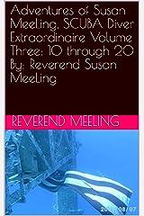 Adventures of Susan MeeLing, SCUBA Diver Extraordinaire Volume Three: 10 through 20 By: Reverend Susan MeeLing Kindle Edition