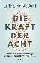 Die Kraft der Acht: Wie die Intention einer kleinen Gruppe unser Leben heilen und die Welt verändern kann (German Edition)