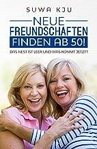 Neue Freundschaften finden ab 50!: Das Nest ist leer und was kommt jetzt? (German Edition)