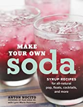 Make Your Own Soda: Syrup Recipes for All-Natural Pop, Floats, Cocktails, and More