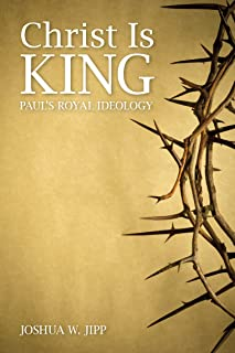 Christ Is King: Paul`s Royal Ideology