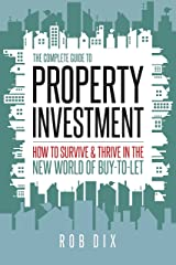 The Complete Guide to Property Investment: How to survive & thrive in the new world of buy-to-let Kindle Edition