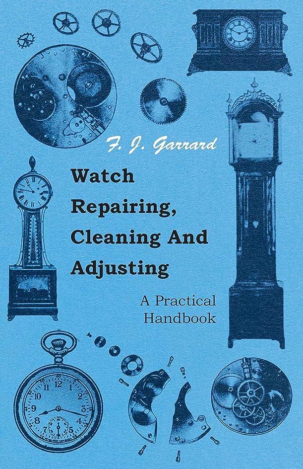 状態首謀者追跡Watch Repairing, Cleaning and Adjusting - A Practical Handbook (English Edition)