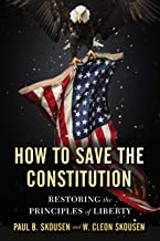 How to Save the Constitution: Restoring the Principles of Liberty (Freedom in America Book 4)