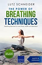 The Power of Breathing Techniques: Breathing Exercises for more Fitness, Health and Relaxation