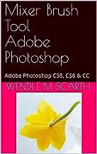 Mixer Brush Tool Adobe Photoshop: Adobe Photoshop CS5, CS6 & CC (Adobe Photoshop Made Easy Book 161)