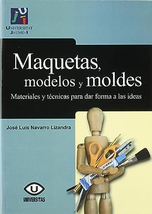 MAQUETAS, MODELOS Y MOLDES (2º)MATERIALES Y TECNICAS PARA DAR FORMA A LAS