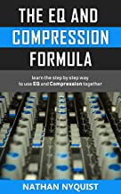 The EQ and Compression Formula: Learn the step by step way to use EQ and Compression together (The Audio Engineer's Framework Book 1) PDF
