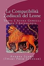 Le Compatibilità Zodiacali Del Leone: Trova L'Anima Gemella Con L'Astrologia (Italian Edition)