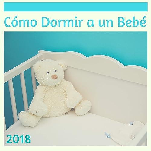 Cómo Dormir a un Bebé 2018 - La Mejor Música Relajar y ...