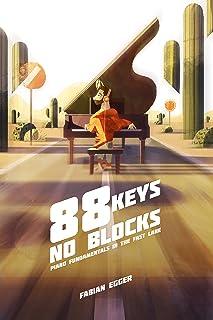 88 Keys No Blocks: Piano Fundamentals In The Fast Lane