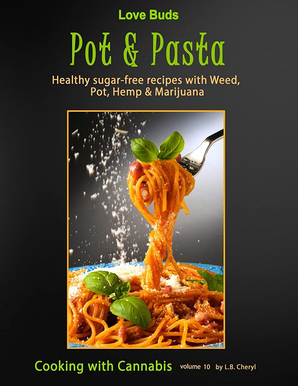 Love Buds Pot & Pasta: Healthy sugar-free recipes with Weed, pot, hemp & Marijuana (Cooking with Cannabis Book 10) (English Edition)