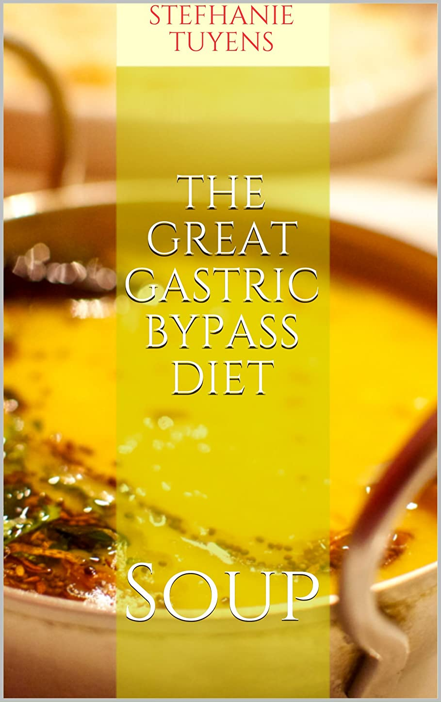 The Great Gastric Bypass Diet soup (English Edition)