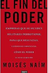 El fin del poder: Empresas que se hunden, militares derrotados, papas que renuncian, y gobiernos impotentes: cómo el poder ya no es lo que era (Spanish Edition) Kindle Edition