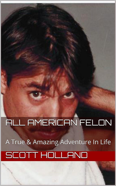 新聞服を片付ける豊富All American Felon: A True & Amazing Adventure In Life (English Edition)