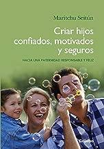 Criar hijos confiados, motivados y seguros: Hacia una paternidad responsable y feliz (Spanish Edition)