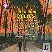 Delius - A Village Romeo and Juliet:Suite, Poem of Life and Love, Irmelin:Suite, Life's Dance