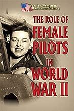The Role of Female Pilots in World War II (Warrior Women in American History)