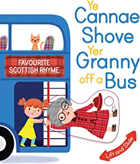 Ye Cannae Shove Yer Granny Off A Bus: A Favourite Scottish Rhyme with Moving Parts (Wee Kelpies)