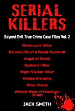 Serial Killers - Beyond Evil True Crime Case Files Vol 2: Motorcycle Killer, Double Life of a Serial Killer, Angel of Deat...