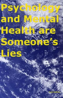 Psychology and Mental Health are Someone's Lies