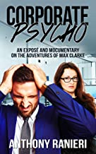 Corporate Psycho: An Expose and Mocumentary on the Adventures of Max Clarke