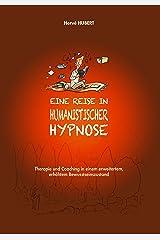 EINE REISE IN HUMANISTISCHER HYPNOSE: Therapie und Coaching in einem erweitertem, erhöhtem Bewusstseinszustand (German Edition) Format Kindle