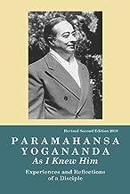 PARAMAHANSA YOGANANDA: As I Knew Him-Experiences, Observations & Reflections Of A Disciple (Revised)