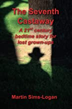 The Seventh Castaway: A 21st century bedtime story for lost grown-ups