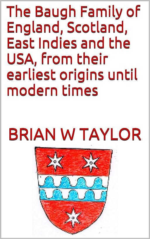 逆誘発する茎The Baugh Family of England, Scotland, East Indies and the USA, from their earliest origins until modern times (English Edition)