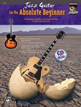 Jazz Guitar for the Absolute Beginner: Absolutely Everything You Need to Know to Start Playing Now!, Book & CD (Absolute Beginner Series)