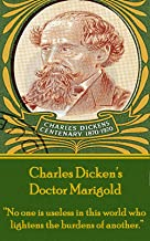 "Doctor Marigold: ""No one is useless in this world who lightens the burdens of another."""